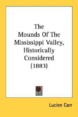 Mounds of the Mississippi Valley, Historically Considered N/A 9780548620588 Front Cover