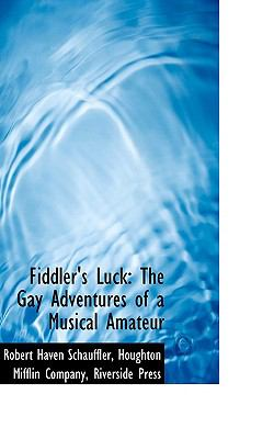 Fiddler's Luck : The Gay Adventures of a Musical Amateur N/A edition cover