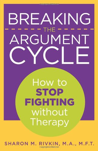 Breaking the Argument Cycle How to Stop Fighting Without Therapy  2009 9780762754588 Front Cover