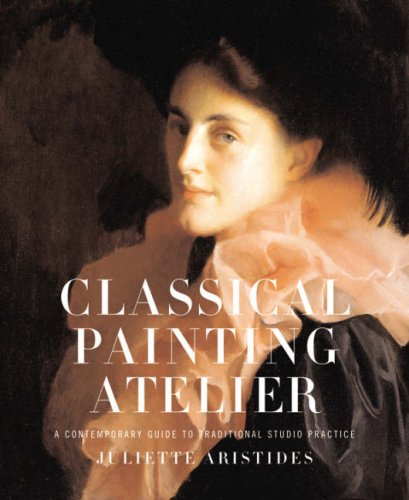 Classical Painting Atelier A Contemporary Guide to Traditional Studio Practice  2008 edition cover