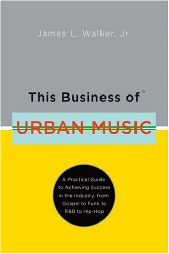 This Business of Urban Music A Practical Guide to Achieving Success in the Industry, from Gospel to Funk to R&B to Hip-Hop N/A edition cover