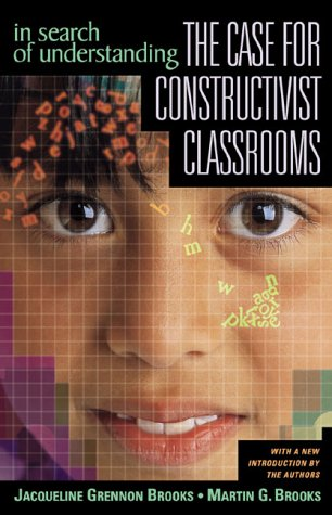 In Search of Understanding The Case for Constructivist Classrooms  1999 (Revised) 9780871203588 Front Cover
