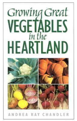 Growing Great Vegetables in the Heartland   2001 9780878332588 Front Cover
