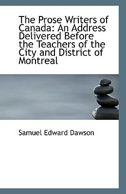 Prose Writers of Canad : An Address Delivered Before the Teachers of the City and District of Mo N/A edition cover