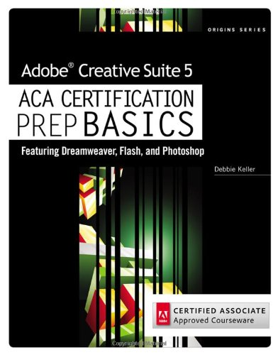 Adobe Creative Suite 5 ACA Certification Preparation Featuring Dreamweaver, Flash and Photoshop  2012 edition cover