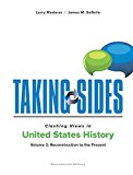 Taking Sides: Clashing Views in United States History, Volume 2: Reconstruction to the Present  17th 2017 9781259677588 Front Cover