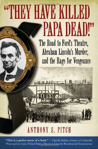 They Have Killed Papa Dead! The Road to Ford's Theatre, Abraham Lincoln's Murder, and the Rage for Vengeance  2009 edition cover