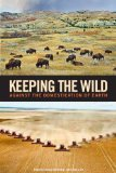 Keeping the Wild Against the Domestication of Earth N/A edition cover