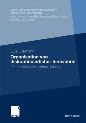 Organisation Von Diskontinuierlicher Innovation: Ein Ressourcenbasierter Ansatz  2010 9783834922588 Front Cover