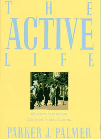Active Life Wisdom for Work, Creativity, and Caring Reprint 9780060664589 Front Cover