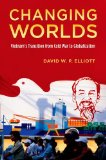 Changing Worlds Vietnam's Transition from Cold War to Globalization  2014 9780199377589 Front Cover