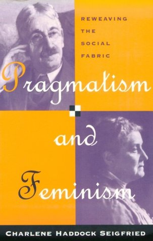 Pragmatism and Feminism Reweaving the Social Fabric  1996 9780226745589 Front Cover