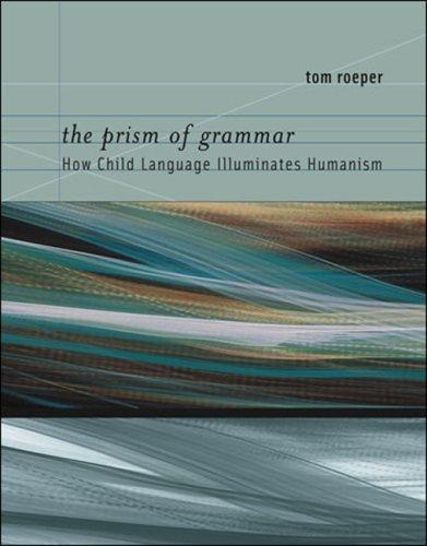 Prism of Grammar How Child Language Illuminates Humanism  2009 edition cover