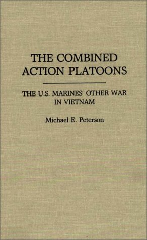 Combined Action Platoons The U. S. Marine's Other War in Vietnam  1989 9780275932589 Front Cover