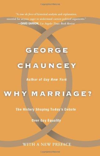 Why Marriage? The History Shaping Today's Debate over Gay Equality N/A edition cover