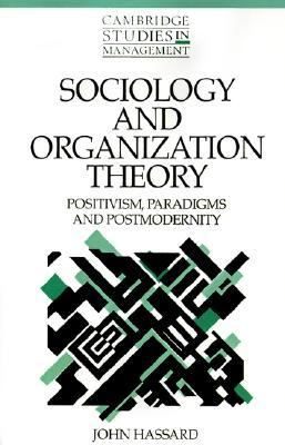 Sociology and Organization Theory Positivism, Paradigms and Postmodernity  1995 9780521484589 Front Cover