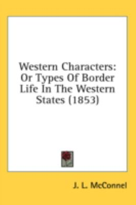 Western Characters: Or Types of Border Life in the Western States  2008 9780548991589 Front Cover