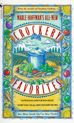 Mable Hoffman's All New Crockery Favorites More Than 120 All-New Crockery Recipes: a Cookbook N/A 9780553560589 Front Cover