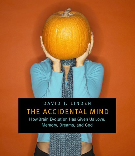 Accidental Mind How Brain Evolution Has Given Us Love, Memory, Dreams, and God  2007 edition cover