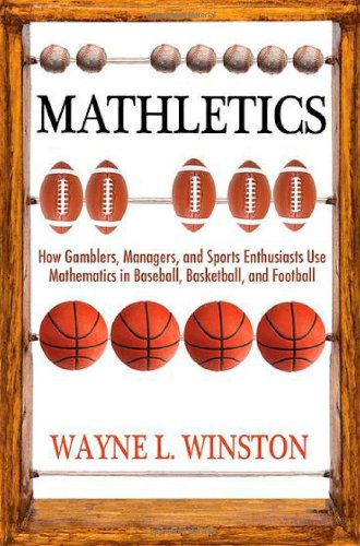 Mathletics How Gamblers, Managers, and Sports Enthusiasts Use Mathematics in Baseball, Basketball, and Football  2012 (Revised) edition cover