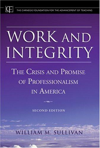 Work and Integrity The Crisis and Promise of Professionalism in America 2nd 2005 (Revised) edition cover