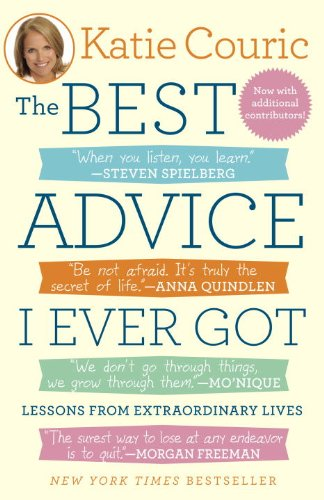Best Advice I Ever Got Lessons from Extraordinary Lives N/A edition cover