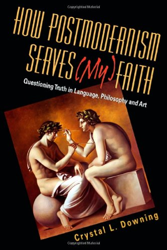 How Postmodernism Serves (My) Faith Questioning Truth in Language, Philosophy and Art  2006 edition cover