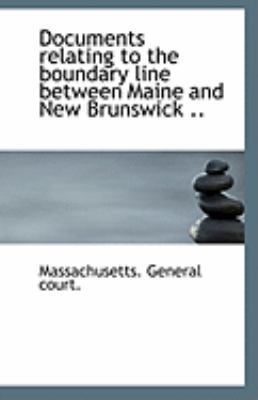 Documents Relating to the Boundary Line Between Maine and New Brunswick  N/A 9781113264589 Front Cover