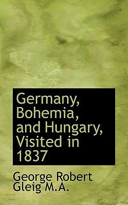 Germany, Bohemia, and Hungary, Visited In 1837  N/A 9781116726589 Front Cover