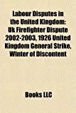 Labour Disputes in the United Kingdom : Uk Firefighter Dispute 2002-2003, 1926 United Kingdom General Strike, Winter of Discontent N/A edition cover