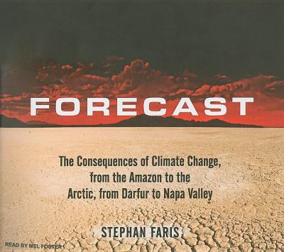 Forecast: A Journey to the Frontiers of Climate Change, from the Amazon to the Arctic, from Darfur to Napa Valley, Library Edition  2008 9781400140589 Front Cover
