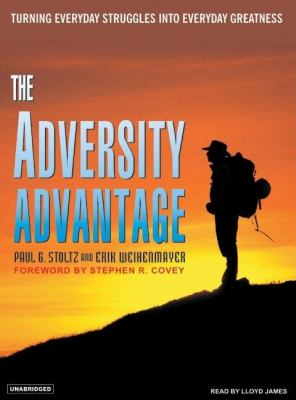 The Adversity Advantage: Turning Everyday Struggles into Everyday Greatness  2007 9781400153589 Front Cover