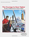 Courage to Soar Higher The Story of Nasa and the U. S. Space Program N/A 9781493744589 Front Cover