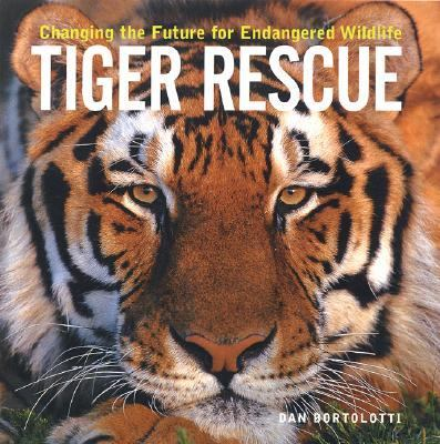 Tiger Rescue Changing the Future for Endangered Wildlife  2003 9781552975589 Front Cover