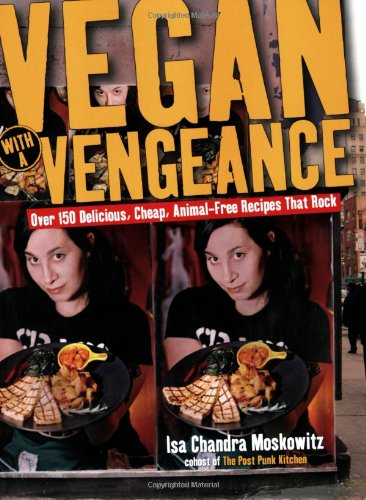 Vegan with a Vengeance Over 150 Delicious, Cheap, Animal-Free Recipes That Rock  2005 edition cover
