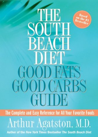 South Beach Diet Good Fats Good Carbs Guide The Complet and Easy Reference for All Your Favorite Foods  2004 (Revised) edition cover