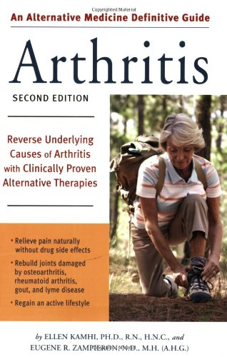 Alternative Medicine Guide to Arthritis Reverse Underlying Causes of Arthritis with Clinically Proven Alternative Therapies 2nd 2006 (Revised) edition cover