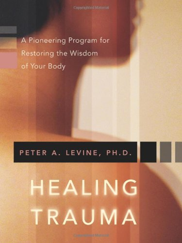 Healing Trauma A Pioneering Program for Restoring the Wisdom of Your Body  2008 edition cover