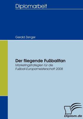 Fliegende Fu�ballfan   2007 9783836653589 Front Cover