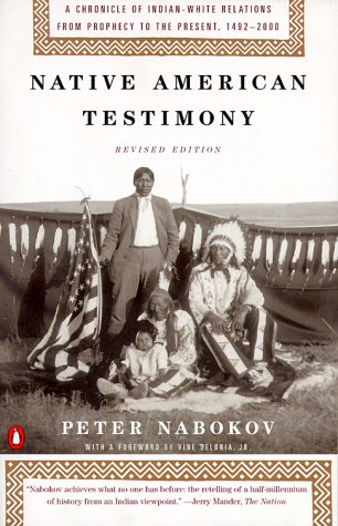 Native American Testimony Chronicle Indian White Relations from Prophecy Present, 1942-2000  1999 (Revised) edition cover