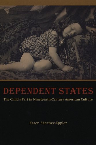 Dependent States The Child's Part in Nineteenth-Century American Culture  2005 edition cover