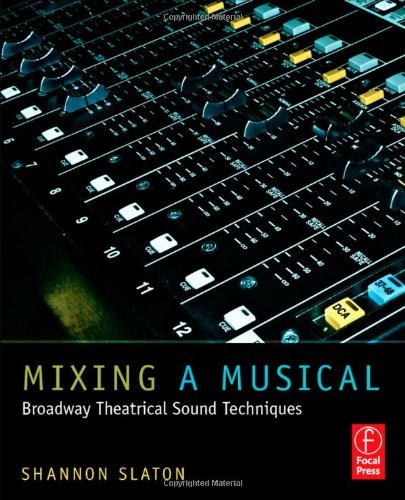 Mixing a Musical Broadway Theatrical Sound Techniques  2011 edition cover
