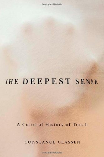 Deepest Sense A Cultural History of Touch  2012 edition cover