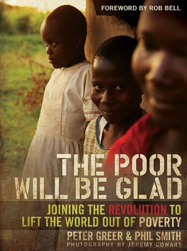 Poor Will Be Glad Joining the Revolution to Lift the World Out of Poverty  2009 9780310293590 Front Cover