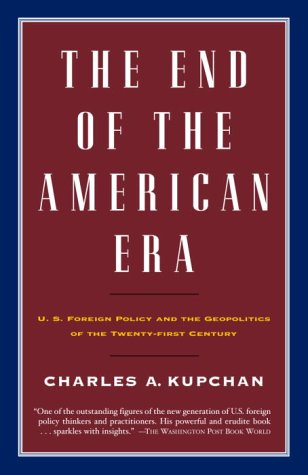 End of the American Era U. S. Foreign Policy and the Geopolitics of the Twenty-First Century  2002 edition cover