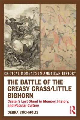 Battle of the Greasy Grass/Little Bighorn Custer's Last Stand in Memory, History, and Popular Culture  2013 edition cover
