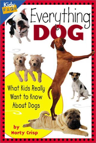 Everything Dog: What Kids Really Want to Know About Dogs (Kid's FAQ's) N/A edition cover