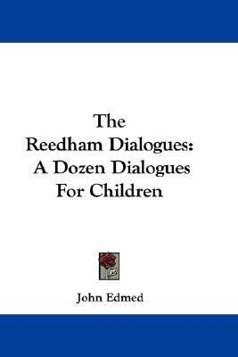 Reedham Dialogues : A Dozen Dialogues for Children N/A 9780548287590 Front Cover