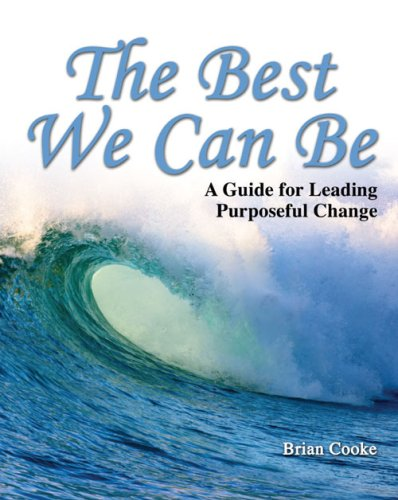 Best We Can Be A Guide for Leading Purposeful Change Revised  9780757560590 Front Cover