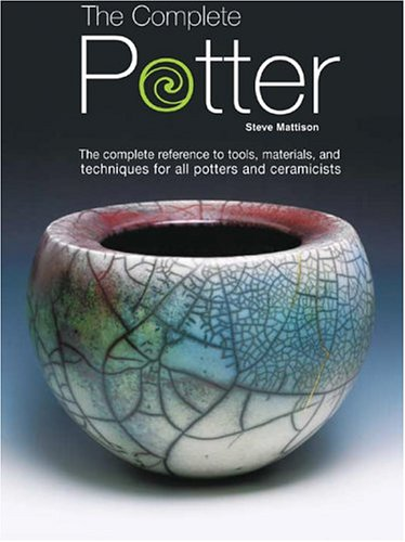 Complete Potter The Complete Reference to Tools, Materials and Techniques for All Potters and Ceramicists  2003 edition cover